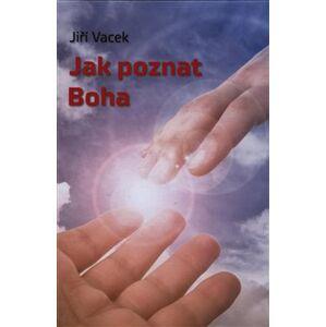Jak poznat Boha - Jiří Vacek