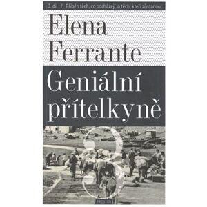 Geniální přítelkyně 3 - Příběh těch, co odcházejí, a těch, kteří zůstanou. Díl třetí - Elena Ferrante