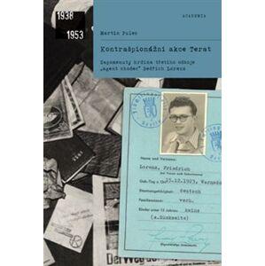 """Kontrašpionážní akce Terat. Zapomenutý hrdina třetího odboje, """"agent chodec"""" Bedřich Lorenz - Martin Pulec"""