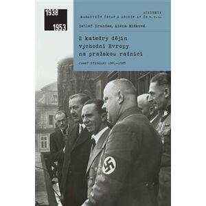 Z katedry dějin východní Evropy na pražskou radnici. Josef Pfitzner 1901–1945 - Detlef Brandes, Alena Míšková