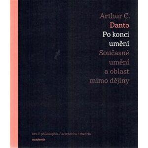 Po konci umění. Současné umění a oblast mimo dějiny - Arthur C. Danto