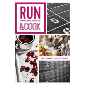 Run & Cook : Kulinářská příručka správného běžce - Jagoda Podkowska, Michael Toczylowski