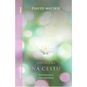 Osvícení na cestu. Buddhismus pro každého - David Michie