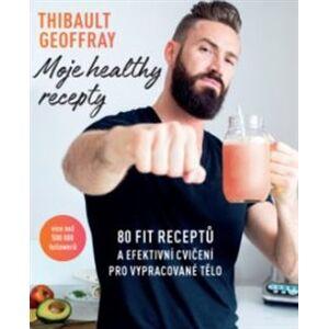 Moje healthy recepty. 80 fit receptů a efektivní cvičení pro vypracované tělo - Thibault Geoffray