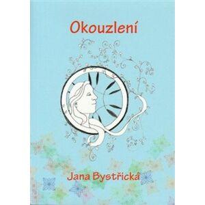 Okouzlení - Jana Bystřická