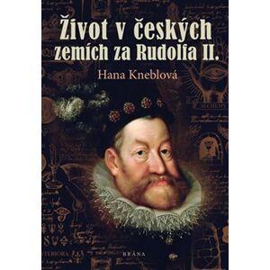 Život v českých zemích za Rudolfa II. - Hana Kneblová