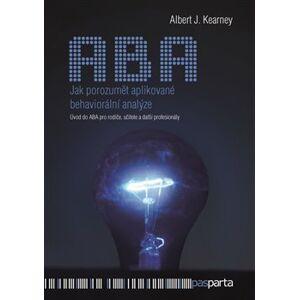 Jak porozumět aplikované behaviorální analýze. Úvod do ABA pro rodiče, učitele a další profesionály - Albert J. Kearney