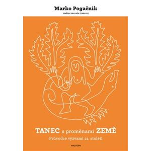 Tanec s proměnami Země. Průvodce výzvami 21. století - Marko Pogačnik
