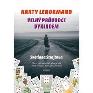 Karty Lenormand - Velký průvodce výkladem. Vše, co potřebujete vědět, abyste se stali mistry ve výkladu mystického Lenormand - Světlana Štrajtová