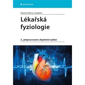 Lékařská fyziologie. 2., přepracované a doplněné vydání - kolektiv, Otomar Kittnar