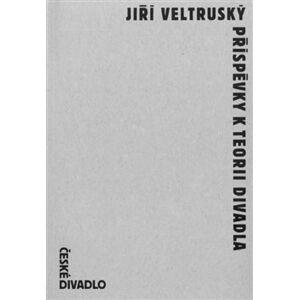 Příspěvky k teorii divadla - Jiří Veltruský