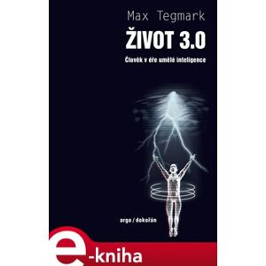 Život 3.0. Člověk v éře umělé inteligence - Max Tegmark