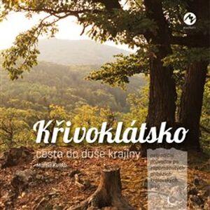 Křivoklátsko. cesta do duše krajiny - Martin Kuška