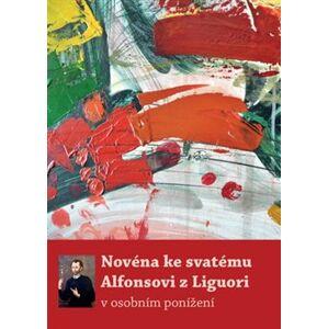Novéna ke svatému Alfonsovi z Liguori. v osobním ponížení