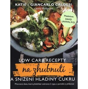 Low Carb recepty na zhubnutí a snížení hladiny cukru - Katie Caldesi, Giancarlo Caldesi