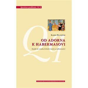 Od Adorna k Habermasovi. Studie ke vztahu kritické teorie a náboženství - Karel Hlaváček