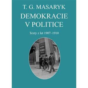 Demokracie v politice. Texty z let 1907-1910 - Vojtěch Kessler