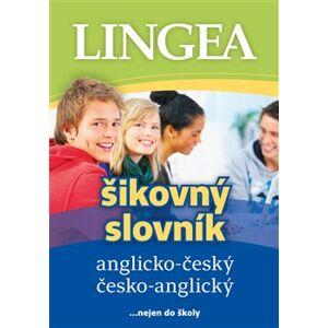 Anglicko-český česko-anglický šikovný slovník. ... nejen do školy - kolektiv autorů