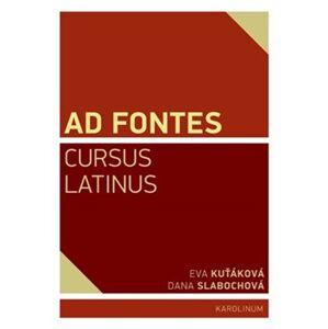 Ad Fontes. Cursus Latinus - Eva Kuťáková, Dana Slabochová