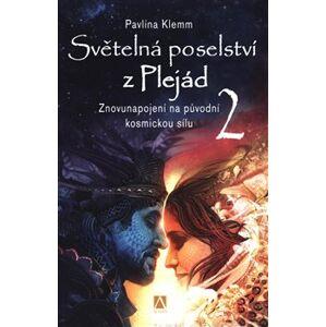 Světelná poselství z Plejád 2. Znovunapojení na původní kosmickou sílu - Pavlína Klemm