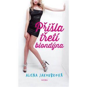 Přišla třetí blondýna - Alena Jakoubková