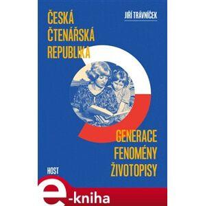 Česká čtenářská republika. Generace Fenomény Životopisy - Jiří Trávníček e-kniha