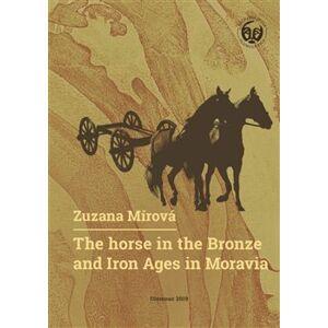 The Horse in the Bronze and Iron Ages in Moravia / Kůň v době bronzové a železné na Moravě - Zuzana Mírová
