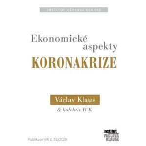 Ekonomické aspekty koronakrize - kol., Václav Klaus