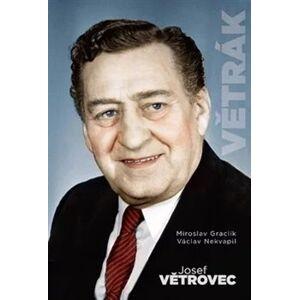 Větrák - Josef Větrovec - Václav Nekvapil, Miroslav Graclík