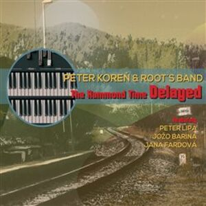 The Hammond Time Delayed - Root´s Band, Peter Koreň