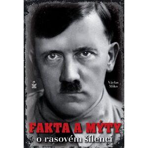 Fakta a mýty o rasovém šílenci - Václav Miko