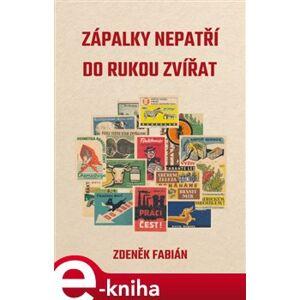 Zápalky nepatří do rukou zvířat - Zdeněk Fabián