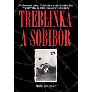 Treblinka a Sobibór. Vyhlazovací sektor Treblinky v druhé funkční fázi v porovnání se sektorem smrti v Sobiboru - Michal Chocholatý