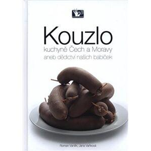 Kouzlo kuchyně Čech a Moravy. aneb dědictví našich babiček - Roman Vaněk