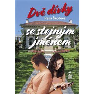Dvě dívky se stejným jménem - Hana Škodová