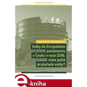 Volby do Evropského parlamentu v Česku v roce 2019: stále ještě druhořadé volby? - Pavel Maškarinec, Jakub Charvát