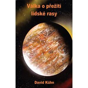 Válka o přežití lidské rasy - David Kühn