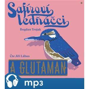 Safíroví ledňáčci a Glutaman - Bogdan Trojak