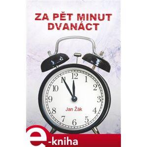 Za pět minut dvanáct. aneb autobiografie muže v pozadí - Jan Žák