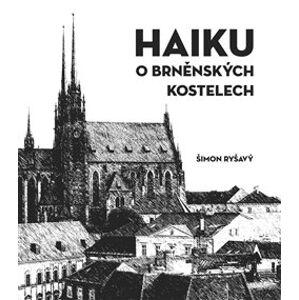 HAIKU o brněnských kostelech - Šimon Ryšavý