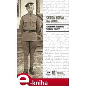 Česká škola na Sibiři. Vzpomínka legionáře Václava Valenty - Václav Valenta