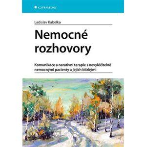 Nemocné rozhovory. Komunikace a narativní terapie s nevyléčitelně nemocnými pacienty - Ladislav Kabelka