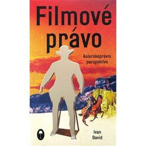 Filmové právo: Autorskoprávní perspektiva - Ivan David