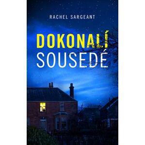 Dokonalí sousedé - Rachel Sargeant