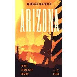 Arizona. Trampský román - Jaroslav Jan Paulík
