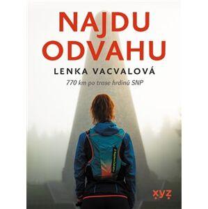 Najdu odvahu. 770 km po trase hrdinů SNP - Lenka Vacvalová