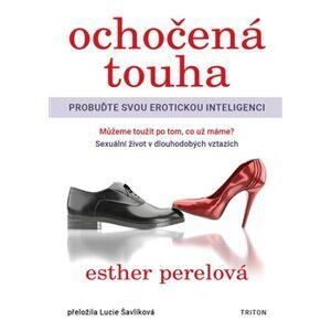 Ochočená touha. probuďte svou erotickou inteligenci - Esther Perelová