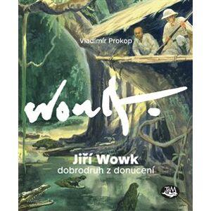 Jiří Wowk - Dobrodruh z donucení - Vladimír Prokop