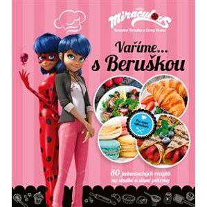 Kouzelná Beruška a Černý Kocour - Vaříme s Beruškou. 80 jednoduchých receptů na sladké a slané pokrmy - kolektiv