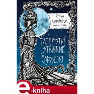Tajemství Stříbrné čarodějky - Petra Kubašková